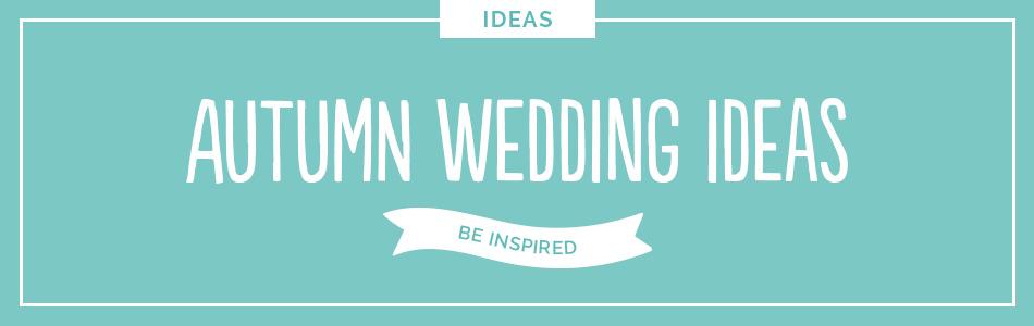 Autumn wedding ideas - Be inspired | CHWV