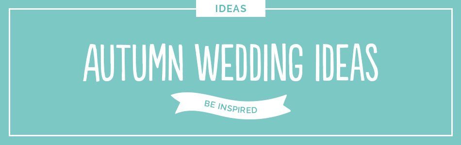 Autumn wedding ideas - Be inspired | CHWV