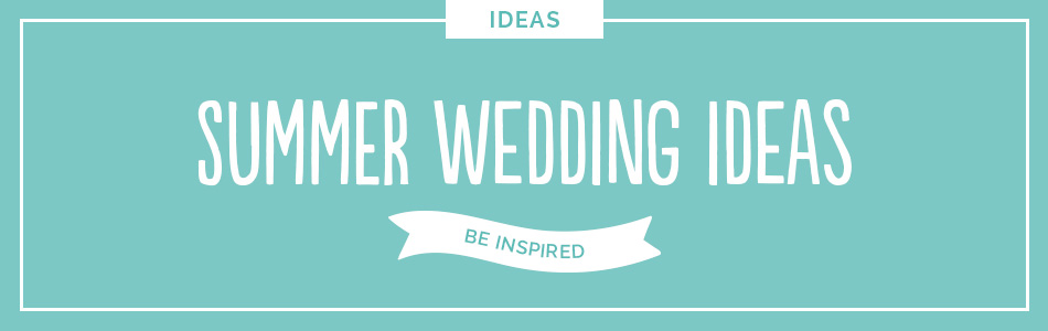 Summer wedding ideas - Be inspired | CHWV