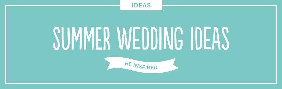 Summer wedding ideas - Be inspired | CHWV