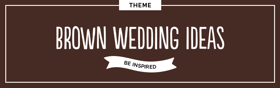 Brown wedding ideas - Be inspired | CHWV