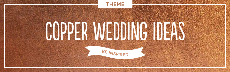 Copper wedding ideas - Be inspired | CHWV