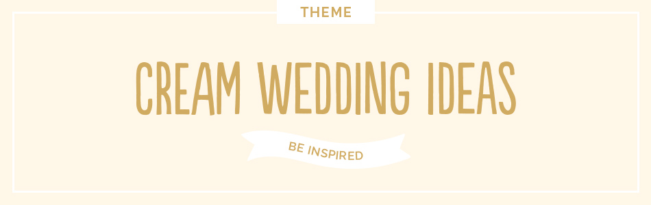 Cream wedding ideas - Be inspired | CHWV