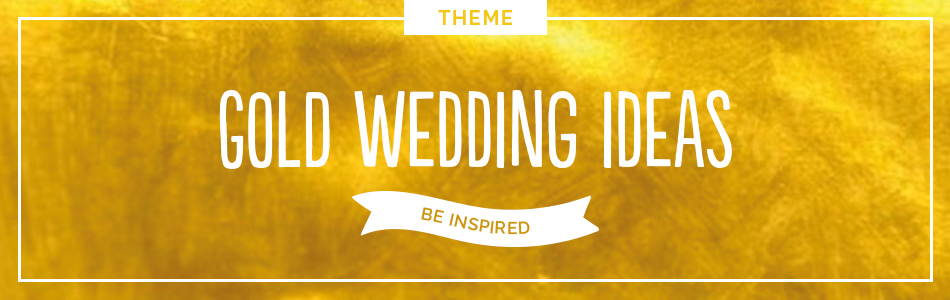 Gold wedding theme - Be inspired | CHWV