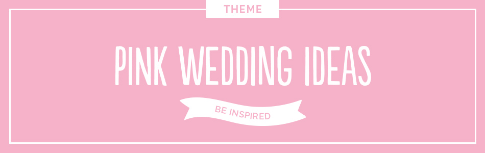 Pink wedding ideas - Be inspired | CHWV