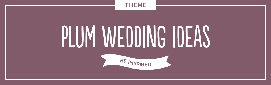 Plum wedding ideas - Be inspired | CHWV