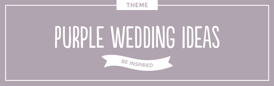 Purple wedding ideas - Be inspired | CHWV