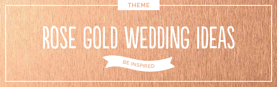 Rose Gold wedding ideas - Be inspired | CHWV