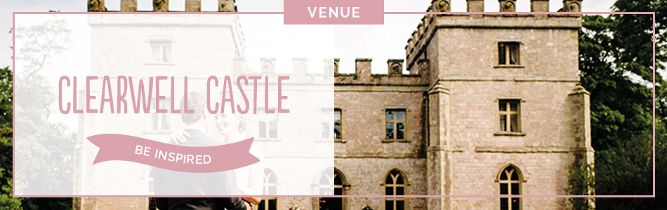 Clearwell Castle wedding venue in Gloucestershire - Be inspired | CHWV