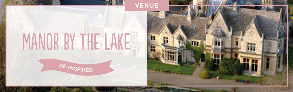 Manor By The Lake wedding venue in Gloucestershire - Be inspired | CHWV