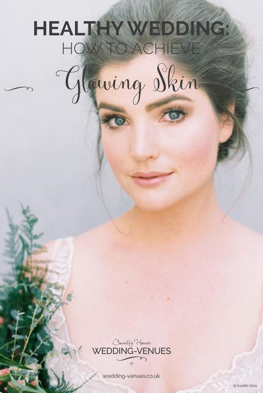 Healthy Wedding – Glowing Skin On Your Wedding Day | CHWV