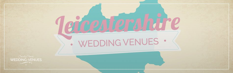 Leicestershire wedding venues - Be inspired | CHWV