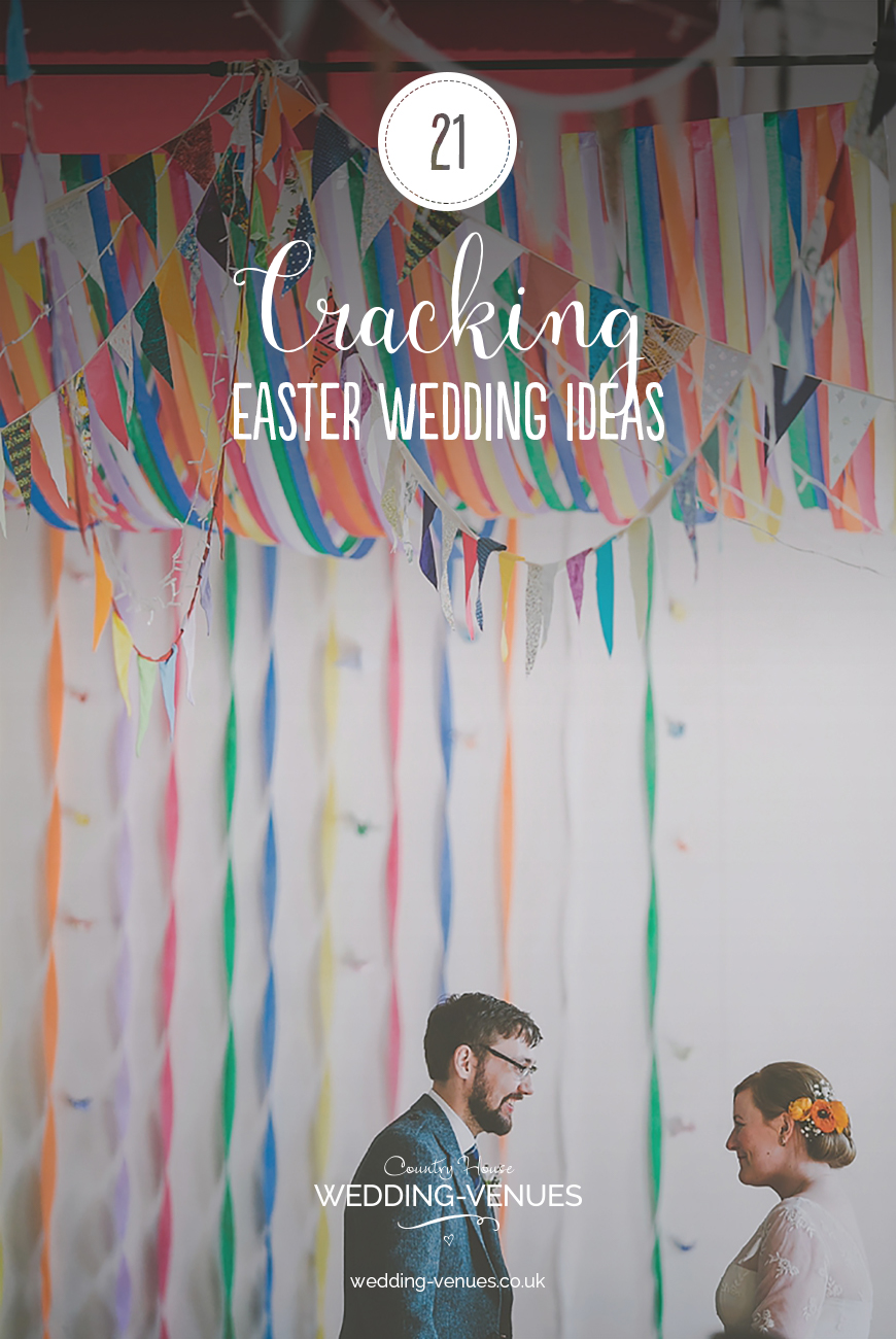 21 Cracking Easter Wedding Ideas | CHWV