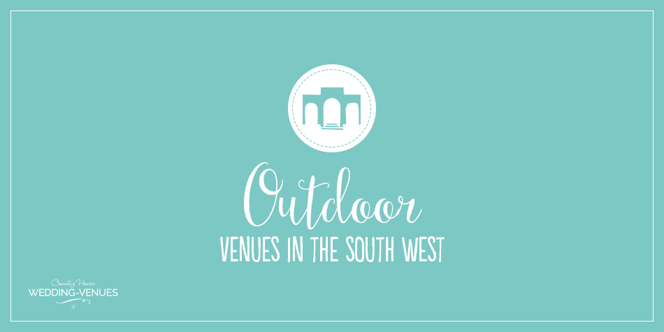 8 Beautiful Outdoor Wedding Venues In The South West | CHWV