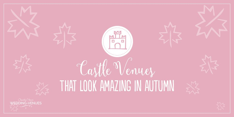 7 Castle Wedding Venues That Are Amazing In Autumn