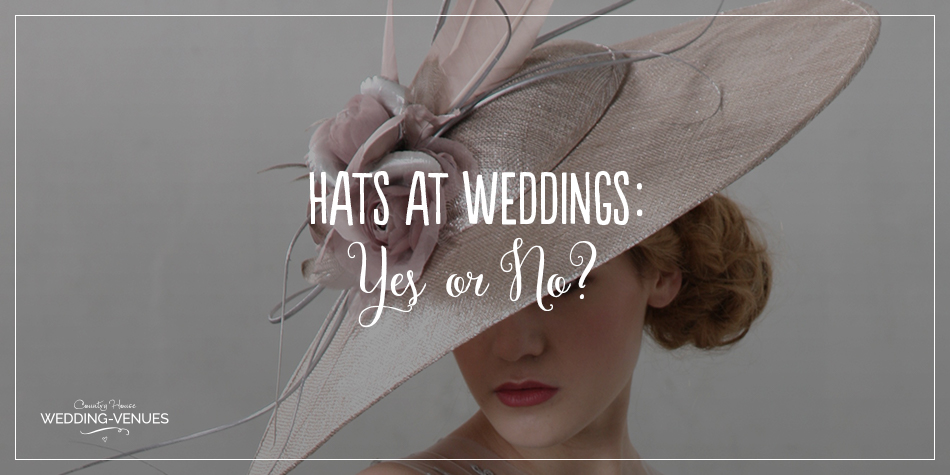 ac3f5610c407e Hats at Weddings  Yes or No