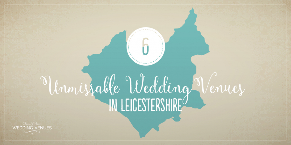 6 Unmissable Wedding Venues In Leicestershire | CHWV