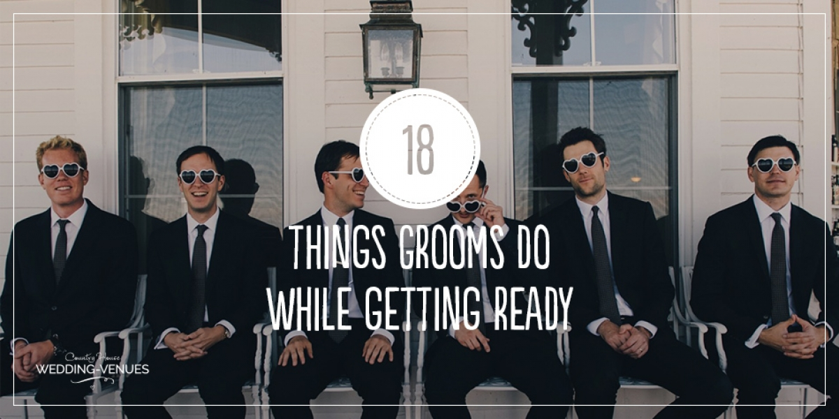 18 Things Your Groom is Definitely Doing While You're Getting Ready | CHWV
