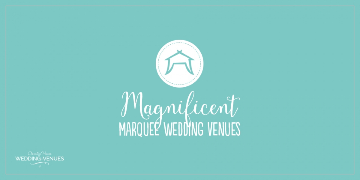 11 Magnificent Marquee Wedding Venues | CHWV