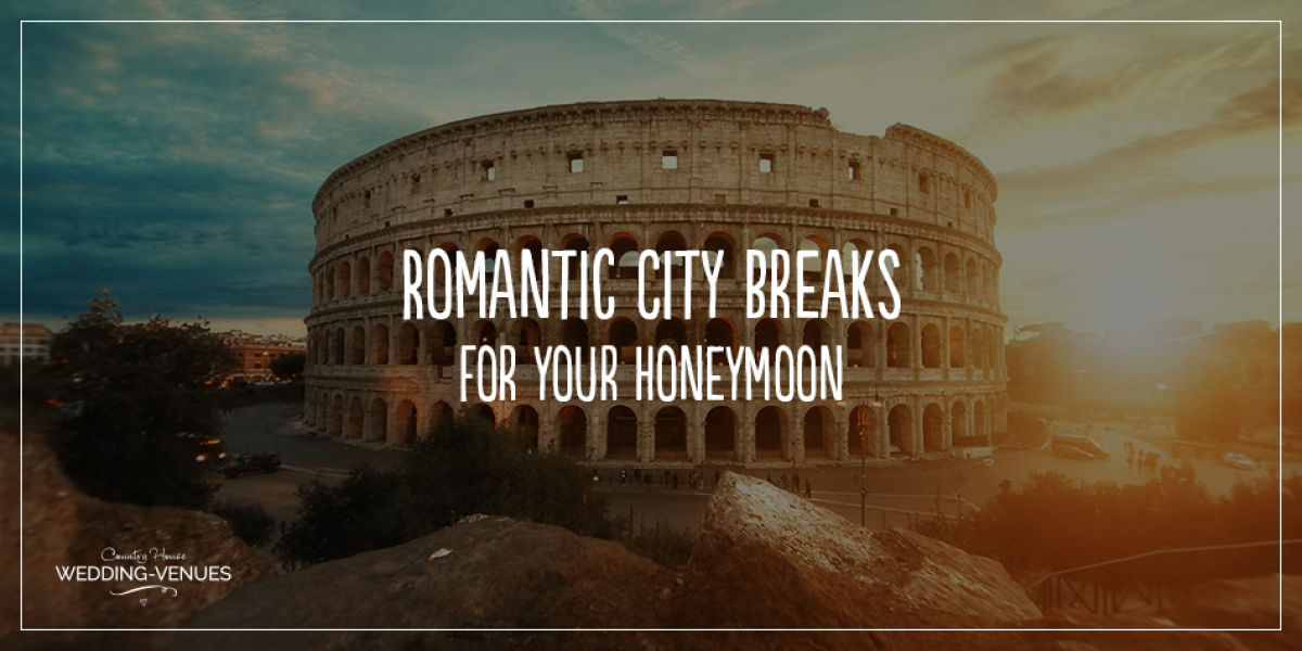 Romantic City Breaks For Your Honeymoon | CHWV