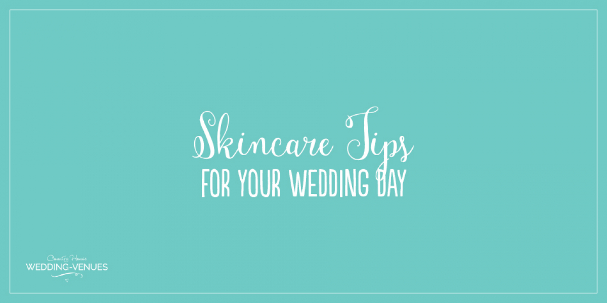 Skincare Tips For Your Wedding Day | CHWV