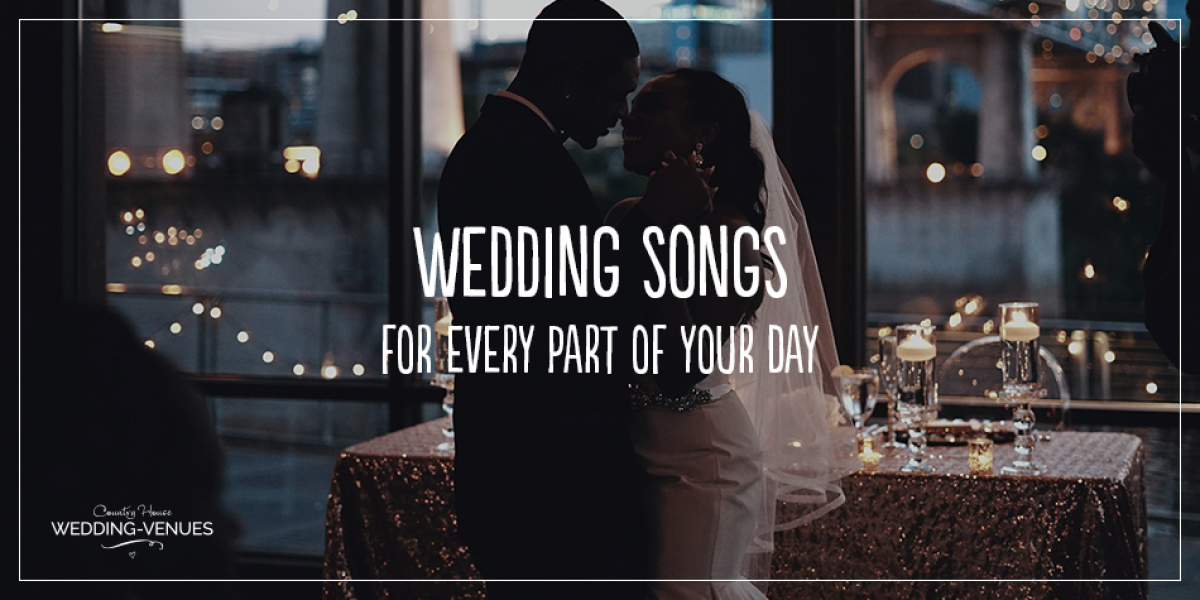 Wedding Songs For Every Part Of Your Day | CHWV