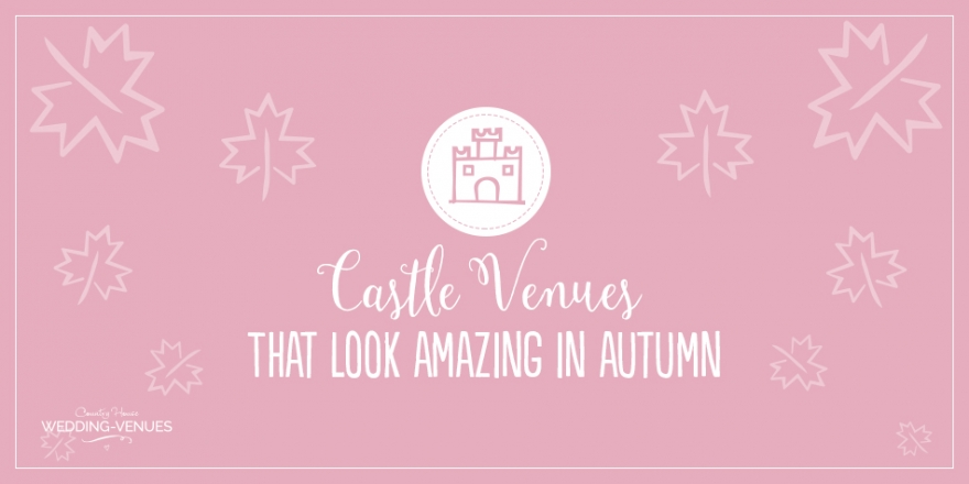 7 Castle Wedding Venues That Are Amazing In Autumn | CHWV