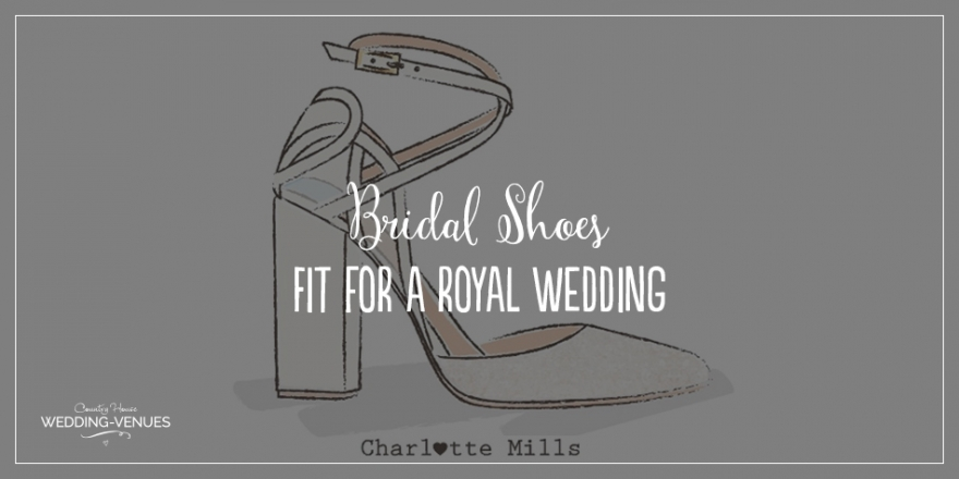 Bridal Shoes Fit For A Royal Wedding By Charlotte Mills | CHWV