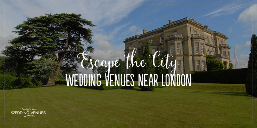 Escape The City With 8 Wedding Venues Near London | CHWV