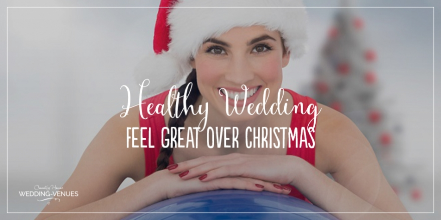 Healthy Wedding – How To Stay Healthy Over Christmas | CHWV