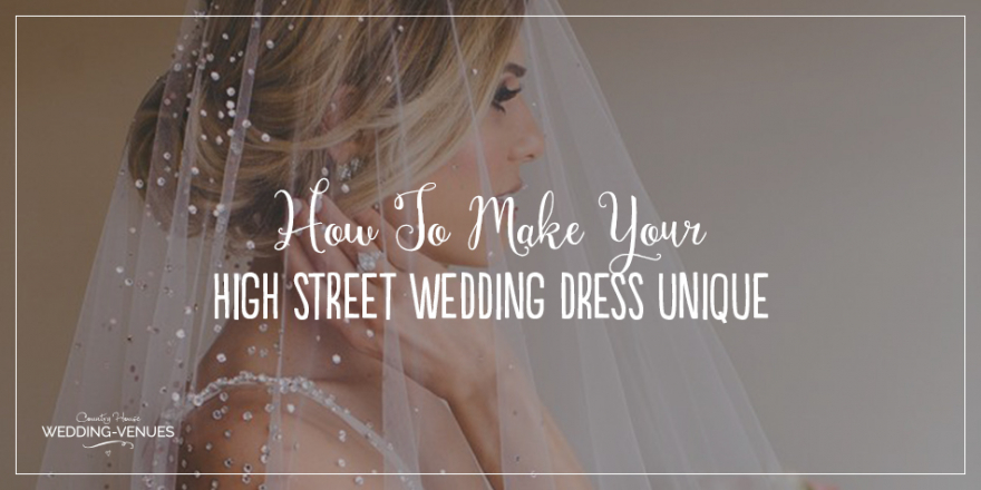 How To Make Your High Street Wedding Dress Unique | CHWV