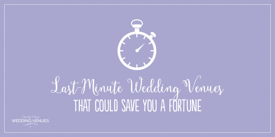 Incredible Last-Minute Wedding Venues That Could Save You A Fortune | CHWV
