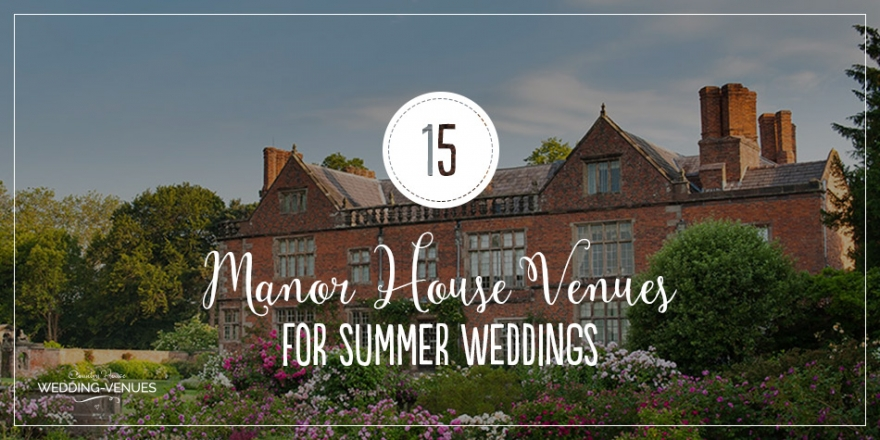 15 Manor House Wedding Venues For A Summer Wedding | CHWV