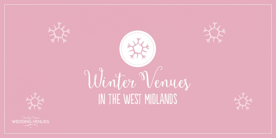 8 Winter Wedding Venues In The West Midlands | CHWV