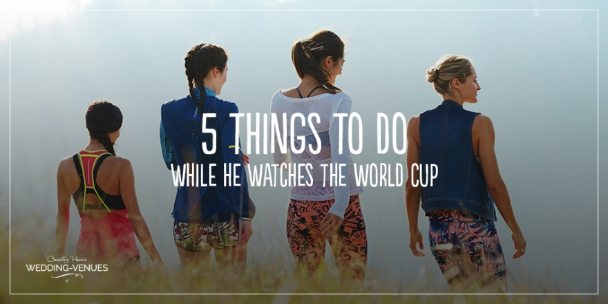 5 Things To Do Whilst He's Watching The World Cup | CHWV