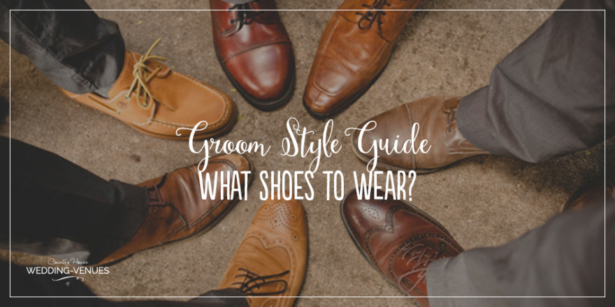Groom Style Guide – What Shoes To Wear? | CHWV