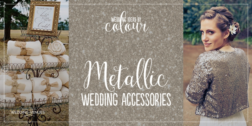 Wedding Ideas by Colour: Metallic Wedding Accessories | CHWV