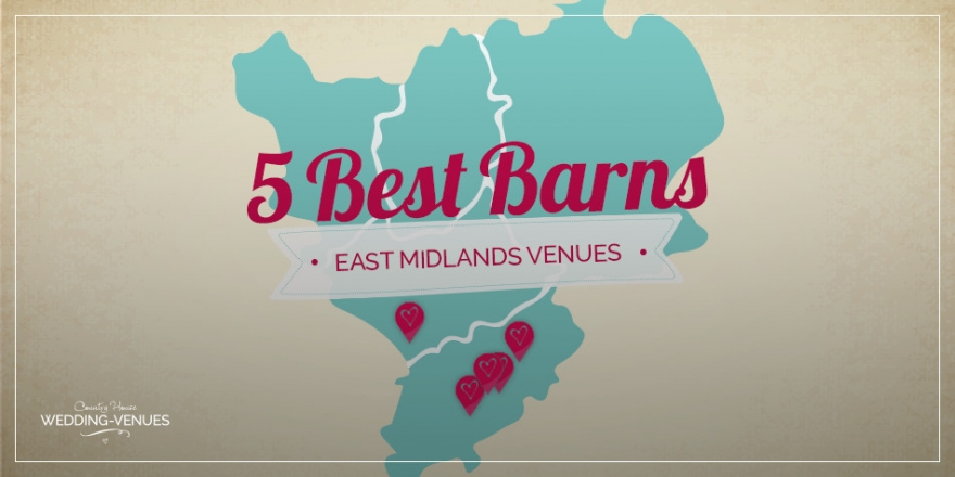 Top 5 Best Barn Wedding Venues in the East Midlands