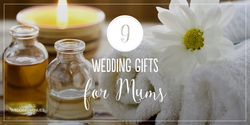 9 Wonderful Wedding Gift Ideas for the Mums | CHWV