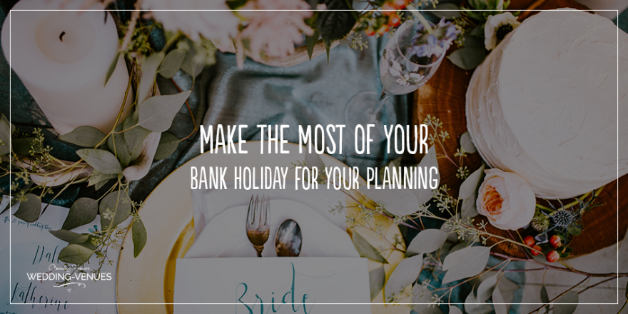 Make The Most Of The Bank Holiday For Your Wedding Planning | CHWV