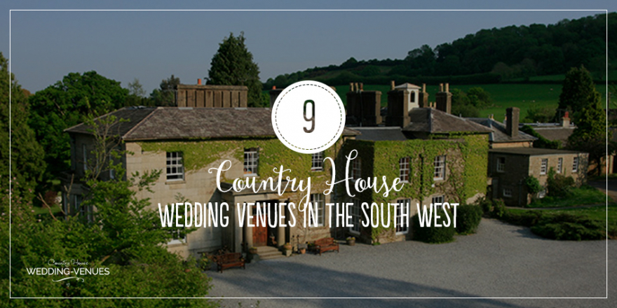 9 Country House Wedding Venues In The South West | CHWV