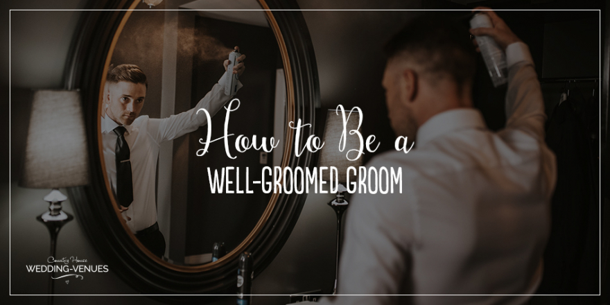 How To Be A Well-Groomed Groom | CHWV