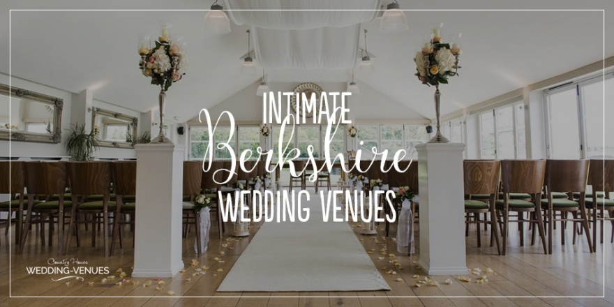 Our Five Favourite Intimate Wedding Venues in Berkshire | CHWV