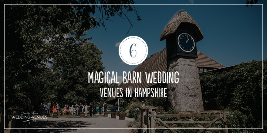 6 Magical Barn Wedding Venues In Hampshire | CHWV