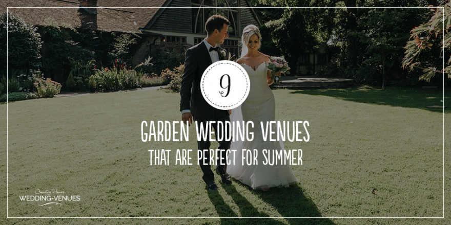9 Garden Wedding Venues That Are Perfect For Summer | CHWV