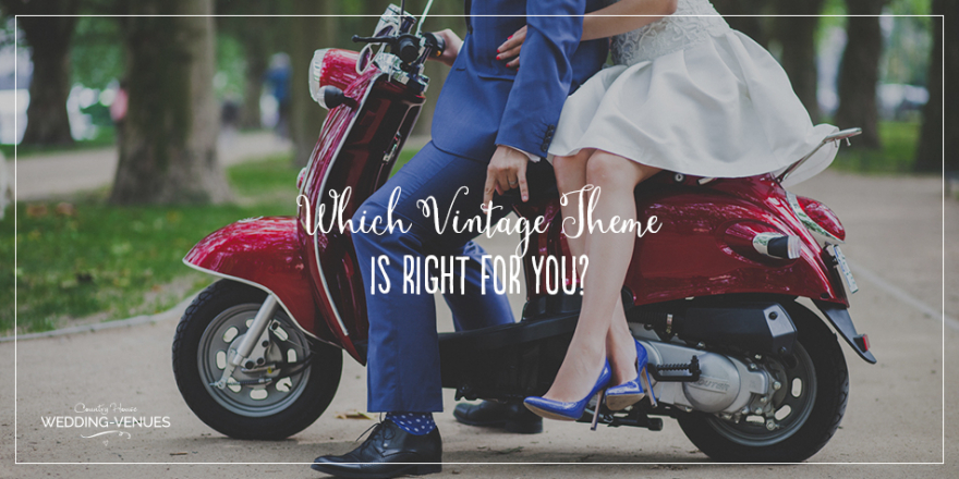 Which Vintage Wedding Theme Is Right For you? | CHWV